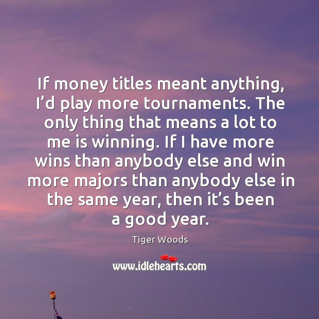 If money titles meant anything, I'd play more tournaments. Image