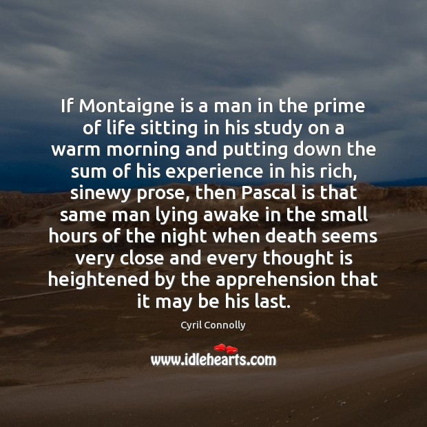 If Montaigne is a man in the prime of life sitting in Cyril Connolly Picture Quote