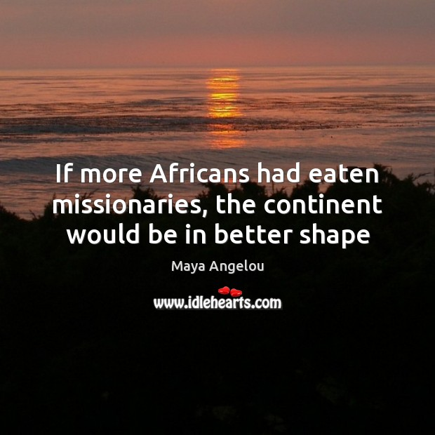 Image, If more Africans had eaten missionaries, the continent would be in better shape