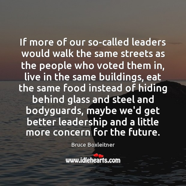 If more of our so-called leaders would walk the same streets as Image
