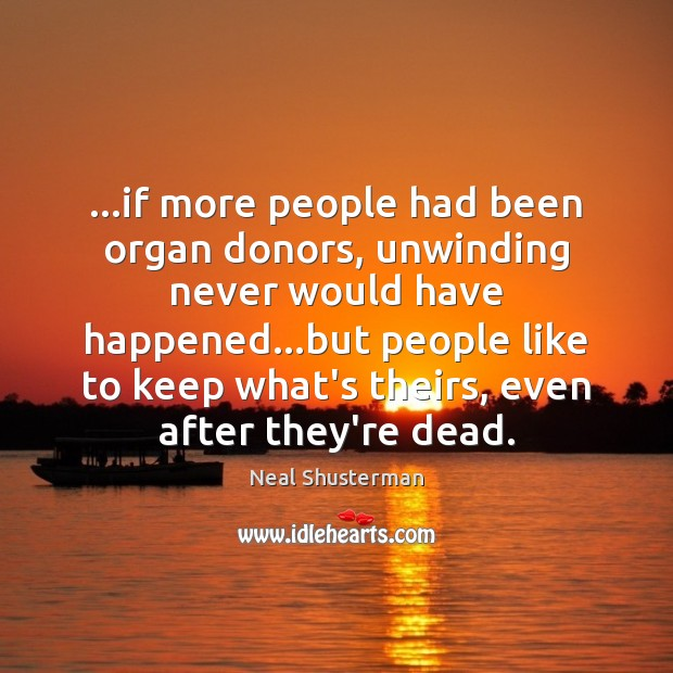 …if more people had been organ donors, unwinding never would have happened… Image