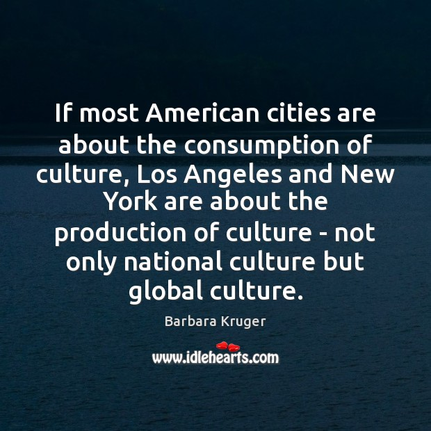 Image, If most American cities are about the consumption of culture, Los Angeles