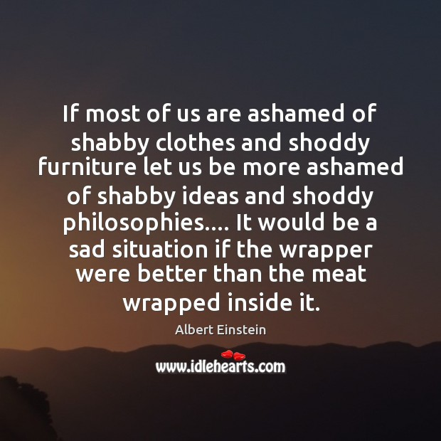 Image, If most of us are ashamed of shabby clothes and shoddy furniture