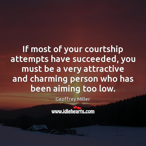 Image, If most of your courtship attempts have succeeded, you must be a