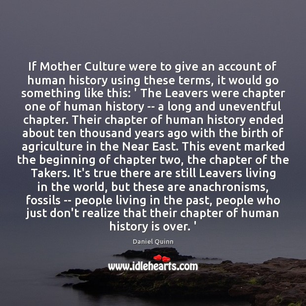If Mother Culture were to give an account of human history using Daniel Quinn Picture Quote