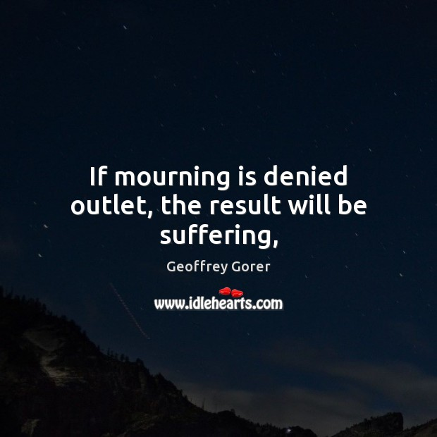 If mourning is denied outlet, the result will be suffering, Image