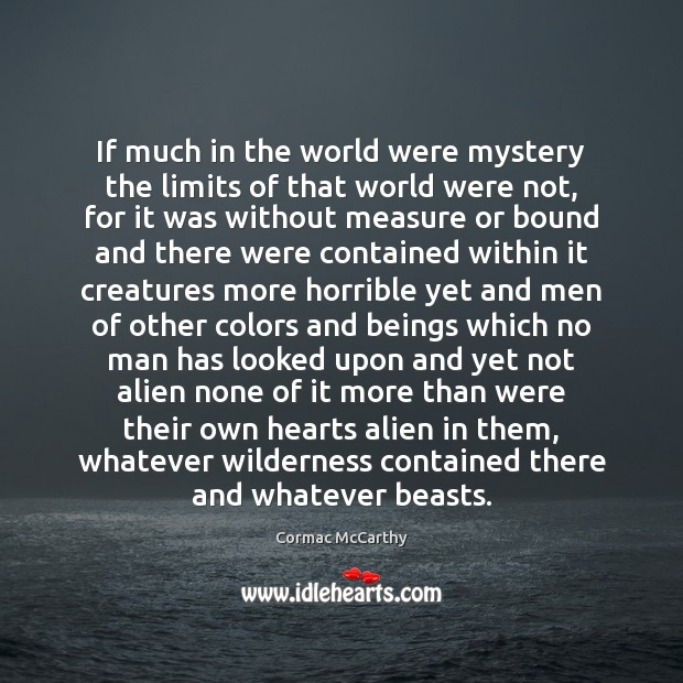 If much in the world were mystery the limits of that world Image