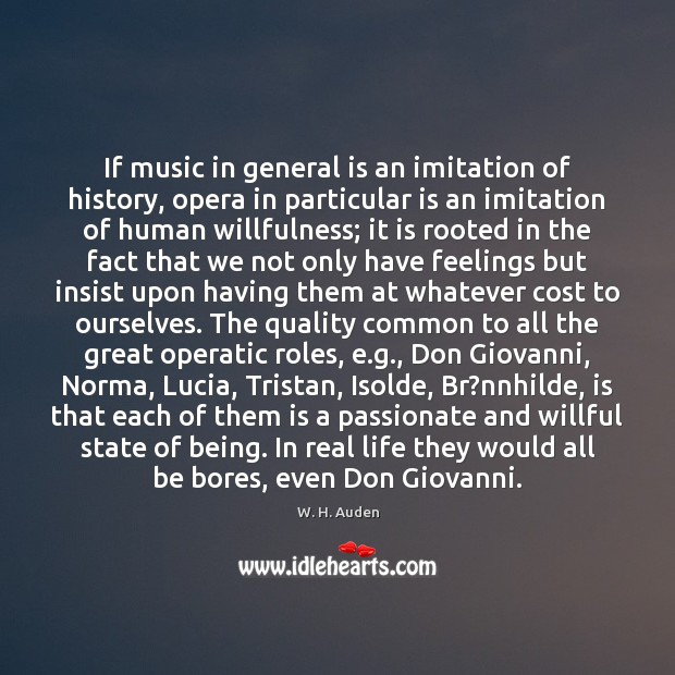 If music in general is an imitation of history, opera in particular Image