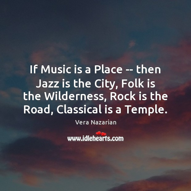 If Music is a Place — then Jazz is the City, Folk Vera Nazarian Picture Quote