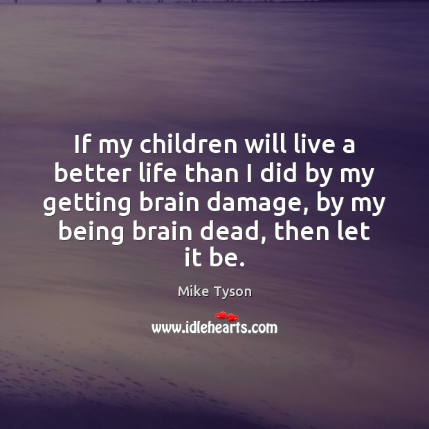 If my children will live a better life than I did by Mike Tyson Picture Quote