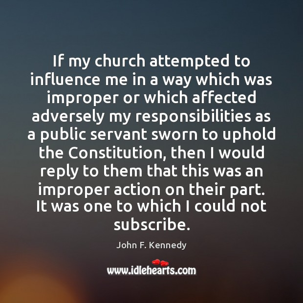 If my church attempted to influence me in a way which was John F. Kennedy Picture Quote