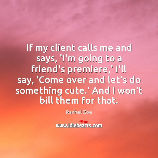 Image, If my client calls me and says, 'I'm going to a friend's