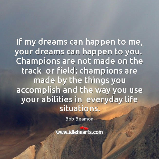 Image, If my dreams can happen to me, your dreams can happen to