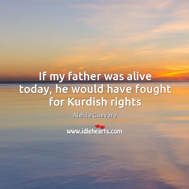 Image, If my father was alive today, he would have fought for Kurdish rights