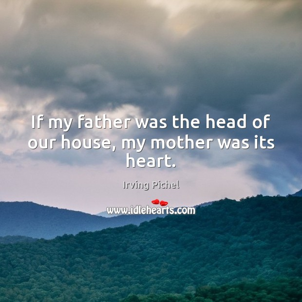 If my father was the head of our house, my mother was its heart. Image