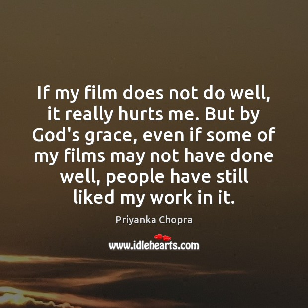 Image, If my film does not do well, it really hurts me. But