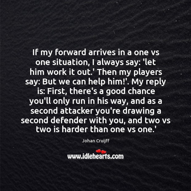 If my forward arrives in a one vs one situation, I always Johan Cruijff Picture Quote