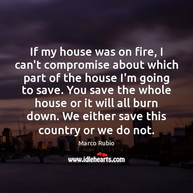 Image, If my house was on fire, I can't compromise about which part