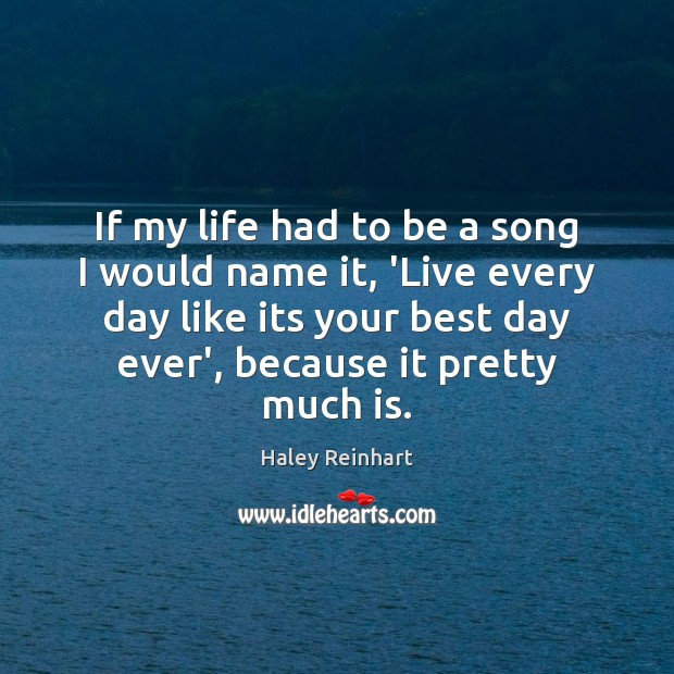 If my life had to be a song I would name it, Haley Reinhart Picture Quote