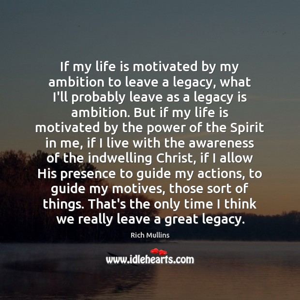 Image, If my life is motivated by my ambition to leave a legacy,