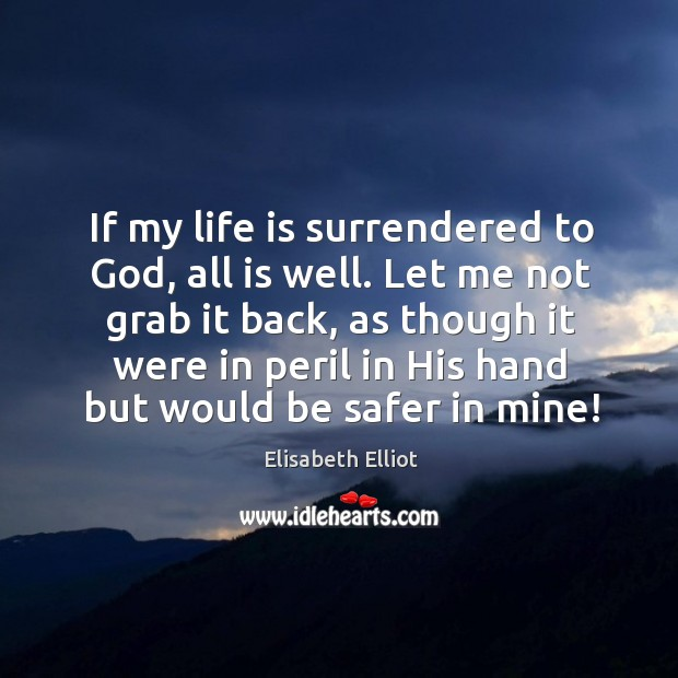 If my life is surrendered to God, all is well. Let me Image