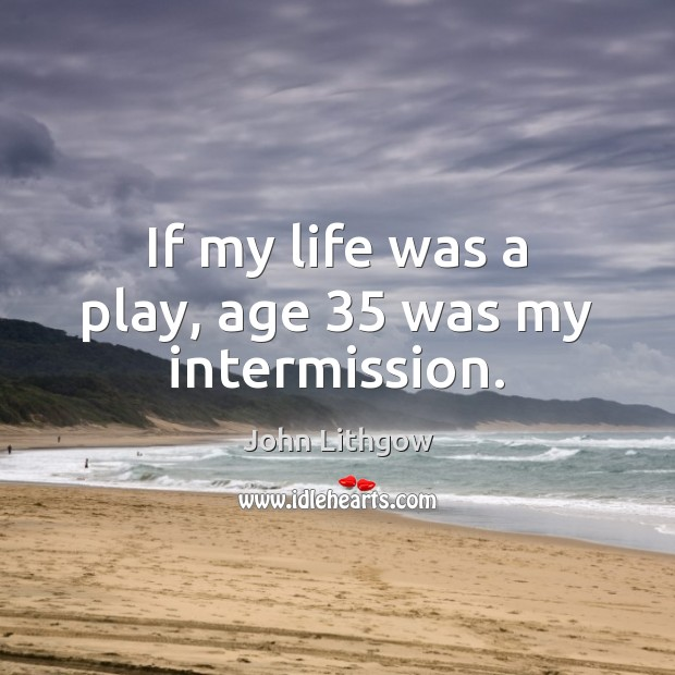 If my life was a play, age 35 was my intermission. Image