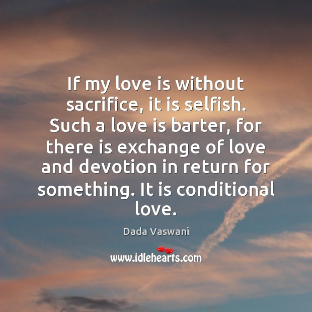 Image, If my love is without sacrifice, it is selfish. Such a love