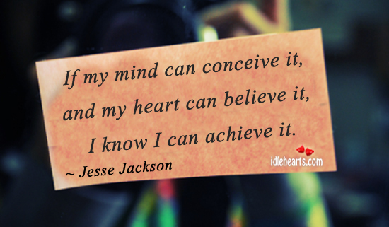 If my Mind Can Conceive It, And My Heart Can…