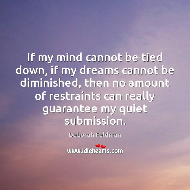 If my mind cannot be tied down, if my dreams cannot be Submission Quotes Image