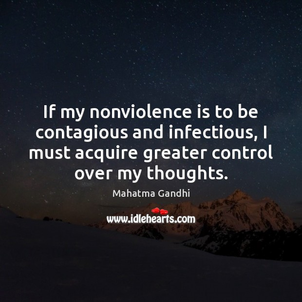 If my nonviolence is to be contagious and infectious, I must acquire Image