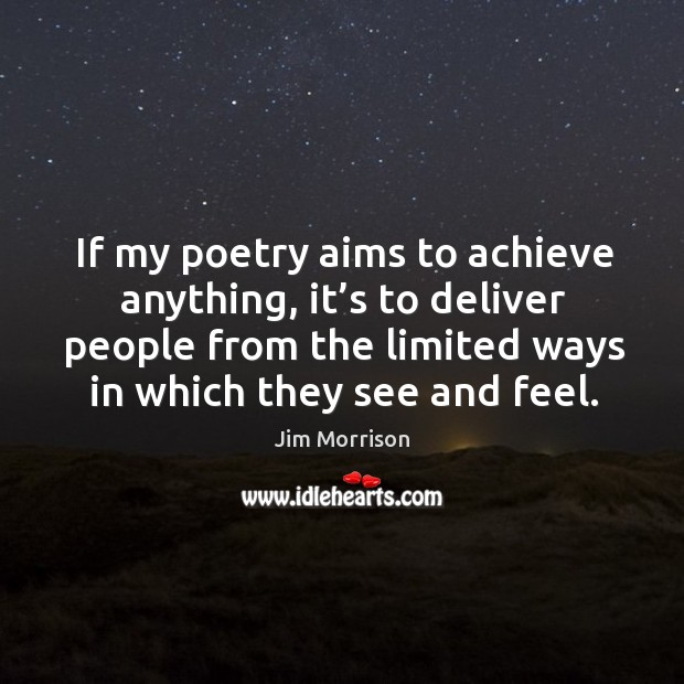 If my poetry aims to achieve anything, it's to deliver people from the limited ways in which they see and feel. Image