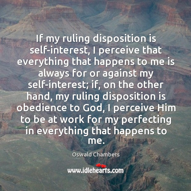 If my ruling disposition is self-interest, I perceive that everything that happens Image