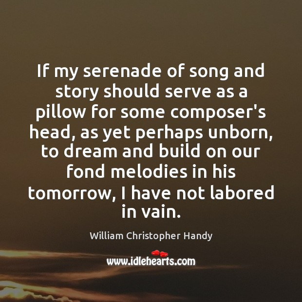 If my serenade of song and story should serve as a pillow Image