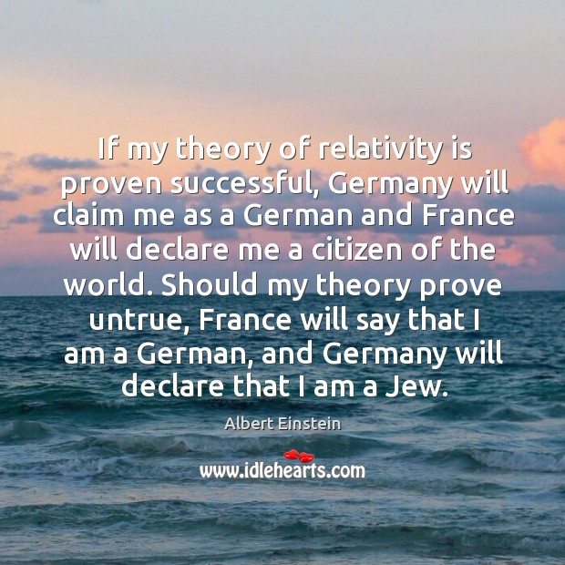 Image, If my theory of relativity is proven successful, Germany will claim me