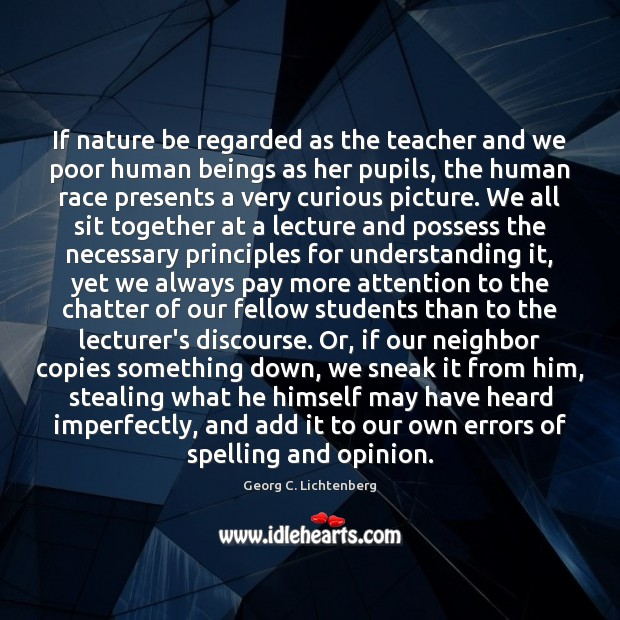If nature be regarded as the teacher and we poor human beings Understanding Quotes Image