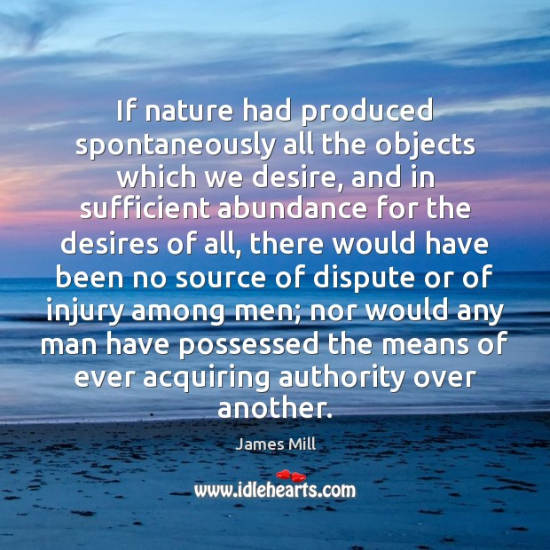 Image, If nature had produced spontaneously all the objects which we desire, and