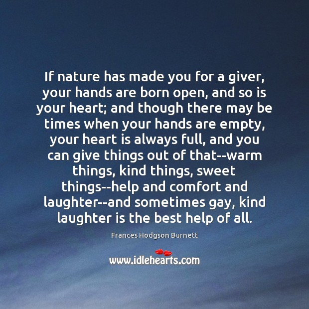 If nature has made you for a giver, your hands are born Frances Hodgson Burnett Picture Quote