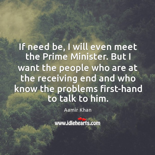 If need be, I will even meet the prime minister. Image