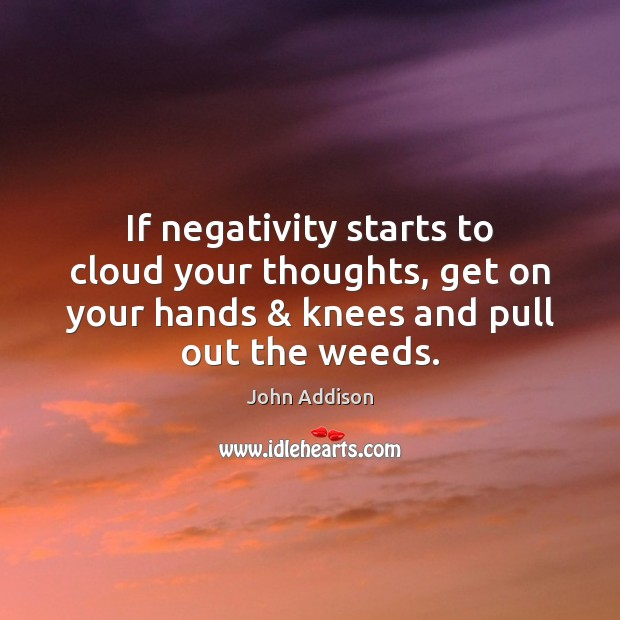 Image, If negativity starts to cloud your thoughts, get on your hands & knees