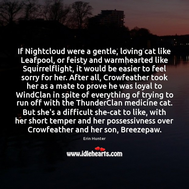 If Nightcloud were a gentle, loving cat like Leafpool, or feisty and Erin Hunter Picture Quote