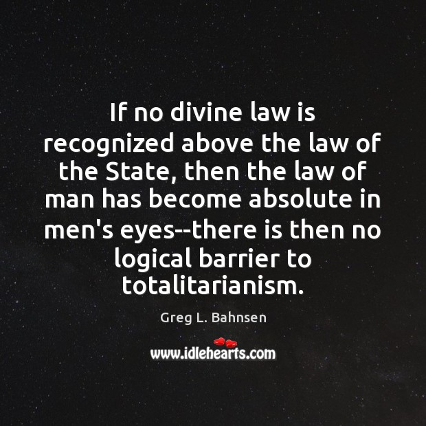Image, If no divine law is recognized above the law of the State,