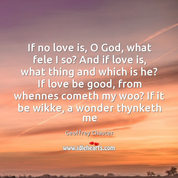 If no love is, O God, what fele I so? And if Image