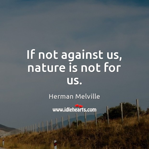 Image, If not against us, nature is not for us.