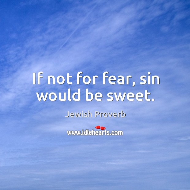 If not for fear, sin would be sweet. Jewish Proverbs Image