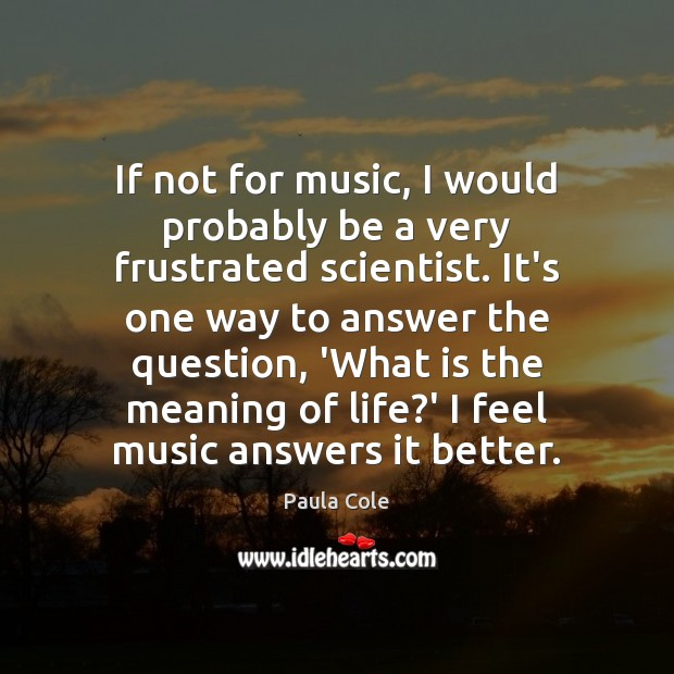 If not for music, I would probably be a very frustrated