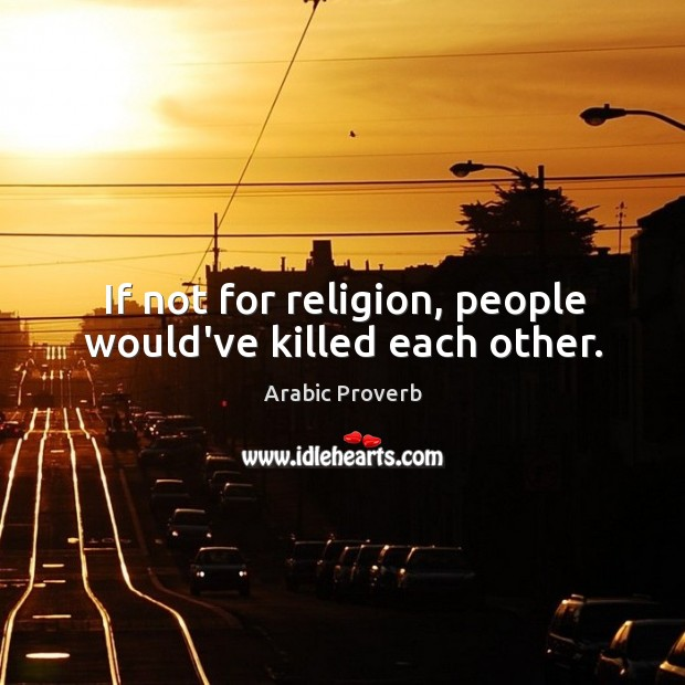 Image, If not for religion, people would've killed each other.