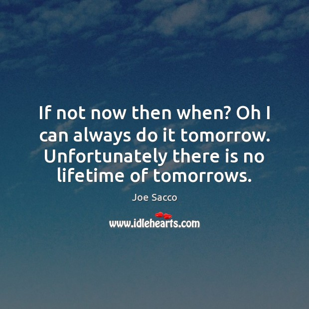 If not now then when? Oh I can always do it tomorrow. Image
