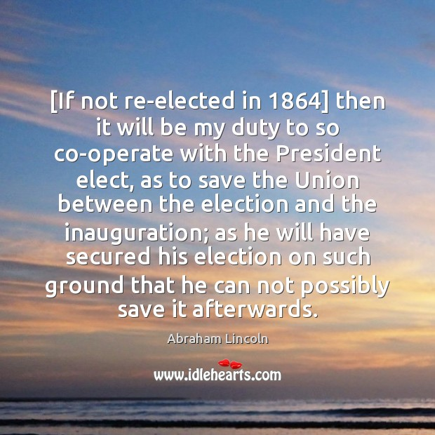 [If not re-elected in 1864] then it will be my duty to so Image