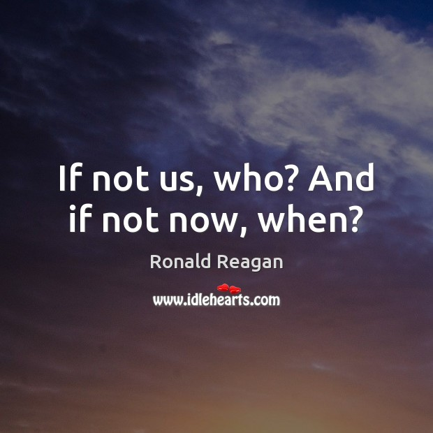 Image, If not us, who? And if not now, when?