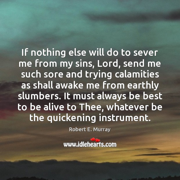 If nothing else will do to sever me from my sins, Lord, Image